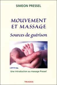 Mouvement et massage sources de guérison : une introduction au massage Pressel