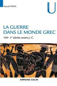 La guerre dans le monde grec : VIIIe-Ier siècles avant J.-C.