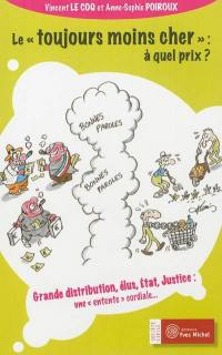 Le toujours moins cher, à quel prix ? : grande distribution, élus, Etat, justice : une entente cordiale...