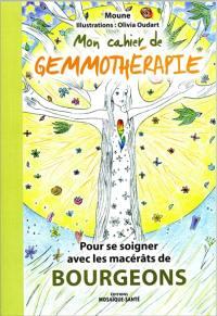Mon cahier de gemmothérapie : pour se soigner avec les macérâts de bourgeons