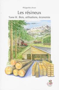 Les résineux. Volume 3, Bois, utilisations, économie