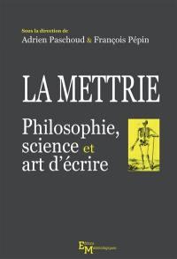 La Mettrie : philosophie, science et art d'écrire