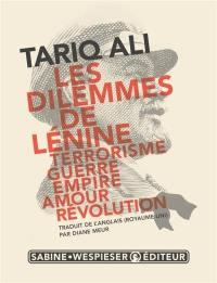 Les dilemmes de Lénine : terrorisme, guerre, empire, amour, révolution