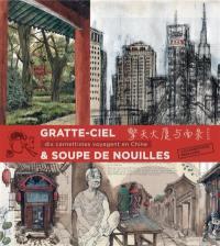 Gratte-ciel & soupe de nouilles : dix carnettistes voyagent en Chine