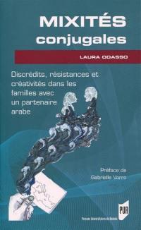 Mixités conjugales : discrédits, résistances et créativités dans les familles avec un partenaire arabe