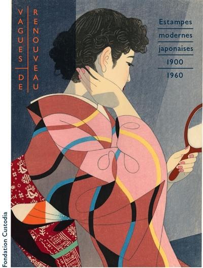 Vagues de renouveau : estampes japonaises modernes 1900-1960 : exposition, Paris, Fondation Custodia, du 6 octobre 2018 au 6 janvier 2019