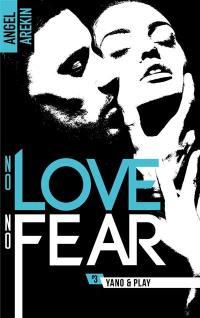 No love, no fear. Volume 3, Yano & play
