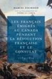 Les Français émigrés au Canada pendant la Révolution française et le Consulat, 1789-1804