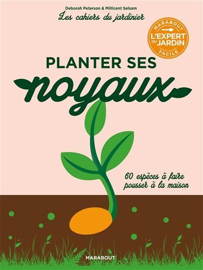 Planter ses noyaux : 60 espèces à faire pousser à la maison