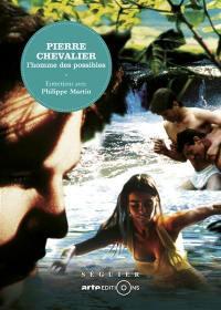 Pierre Chevalier : l'homme des possibles : entretiens avec Philippe Martin