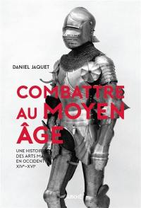 Combattre au Moyen Age : une histoire des arts martiaux en Occident, XIVe-XVIe