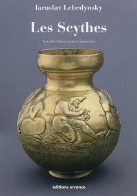 Les Scythes : les Scythes d'Europe et la période scythe dans les steppes d'Eurasie, VIIe-IIIe siècles av. J.-C.