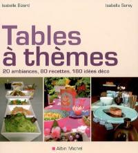 Tables à thèmes : 20 ambiances, 80 recettes, 180 idées déco
