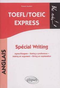TOEFL-TOEIC express : spécial writing : agree-disagree, stating a preference, making an argument, giving an explanation