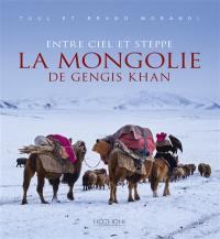 Entre ciel et steppe : la Mongolie de Gengis Khan