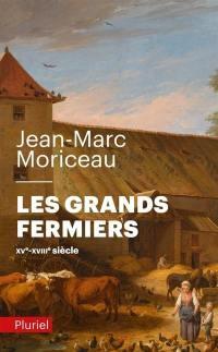 Les grands fermiers : les laboureurs de l'Ile-de-France : XVe-XVIIIe siècle