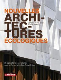 Nouvelles architectures écologiques : 28 opérations exemplaires en matière de transition énergétique