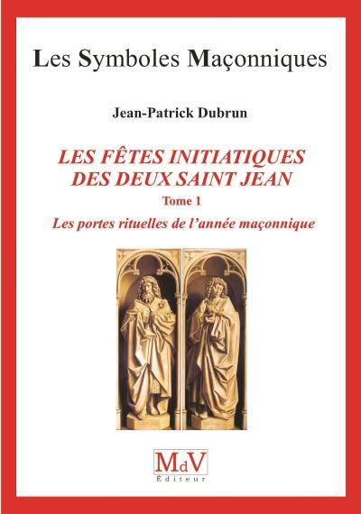 Les fêtes initiatiques des deux saint Jean. Volume 1, Les portes rituelles de l'année maçonnique