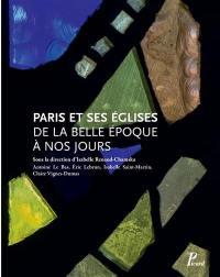 Paris et ses églises de la Belle Epoque à nos jours