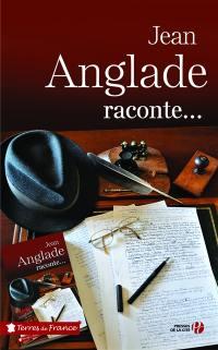Jean Anglade raconte...; Suivi de Fables