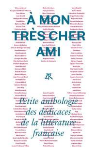 A mon très cher ami : petite anthologie des dédicaces de la littérature française