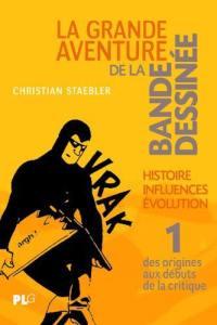 La grande aventure de la bande dessinée. Volume 1, Des origines aux débuts de la critique