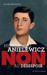 Mordechaï Anielewicz : non au désespoir