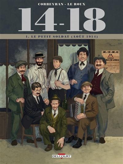 14-18. Volume 1, Le petit soldat : août 1914