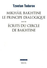 Mikhaïl Bakhtine, le principe dialogique. Suivi de Ecrits du Cercle de Bakhtine