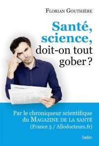Santé, science, doit-on tout gober ?