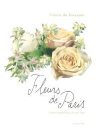 Fleurs de Paris : l'âme romantique d'une ville