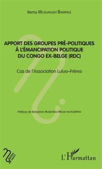 Apport des groupes pré-politiques à l'émancipation politique du Congo ex-belge (RDC) : cas de l'association Lulua-Frères