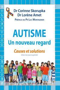 Autisme : un nouveau regard : causes et solutions