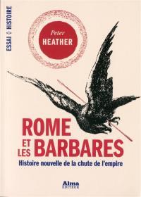 Rome et les Barbares : histoire nouvelle de la chute de l'Empire