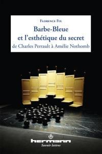 Barbe-Bleue et l'esthétique du secret de Charles Perrault à Amélie Nothomb