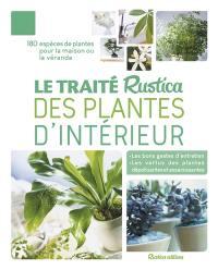 Le traité Rustica des plantes d'intérieur : 180 espèces de plantes pour la maison ou la véranda