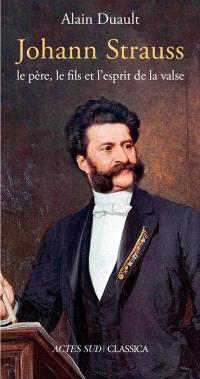 Johann Strauss : le père, le fils et l'esprit de la valse