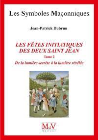 Les fêtes initiatiques des deux saint Jean. Volume 2, De la lumière secrète à la lumière révélée