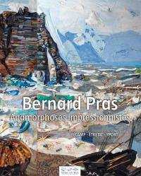 Bernard Pras : anamorphoses impressionnistes : Fécamp, Etretat, Yport