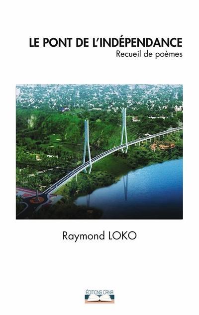 Le pont de l'indépendance : recueil de poèmes
