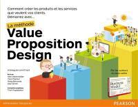 Démarrez avec... la méthode Value Proposition Design : comment créer les produits et les services que veulent vos clients