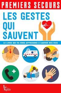 Premiers secours : les gestes qui sauvent : le livre qui va vous apprendre à sauver des vies