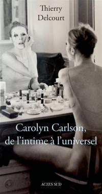 Carolyn Carlson : de l'intime à l'universel : essai biographique