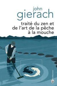 Traité du zen et de l'art de la pêche à la mouche