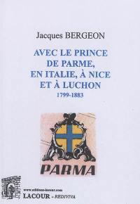 Avec le prince de Parme, en Italie, à Nice et à Luchon : 1799-1883