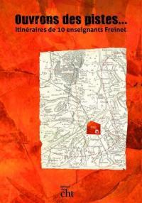 Ouvrons des pistes... : itinéraires de 10 enseignants Freinet