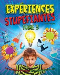 Expériences stupéfiantes. Volume 3