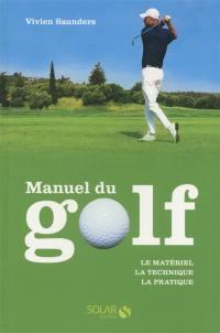 Manuel du golf : le matériel, la technique, la pratique