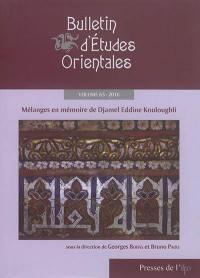 Bulletin d'études orientales. n° 65, Mélanges en mémoire de Djamel Eddine Kouloughli