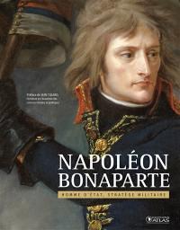Napoléon Bonaparte : homme d'Etat, stratège militaire